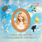 Jelka van Houten: Hard Place for a Dreamer!