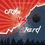 Otaku VS Nerd: Fans της Θεσσαλονίκης ενωθείτε!